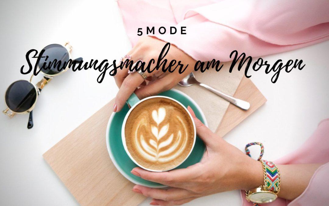 5 Mode-Stimmungsmacher am Morgen