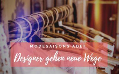 Modesaisons ade? Designer gehen neue Wege